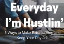 Everyday I'm Hustlin' –  5 Ways to Make Extra Income and Keep Your Day Job